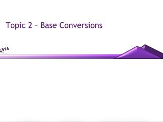 Topic 2 – Base Conversions