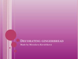 Decorating gingerbread