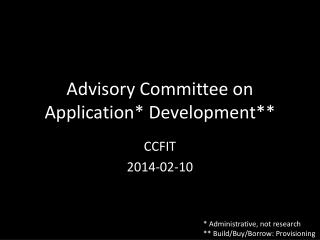 Advisory Committee on Application* Development**