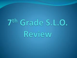 7 th  Grade S.L.O. Review