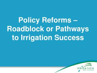 Policy Reforms – Roadblock or Pathways  to Irrigation Success