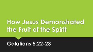 How Jesus Demonstrated the Fruit of the Spirit