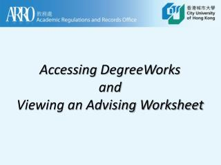 Accessing  DegreeWorks and Viewing an Advising  W orksheet