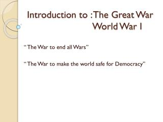 Introduction to : The Great War 				World War I
