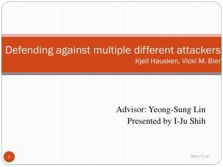 Defending against multiple different attackers Kjell Hausken, Vicki M. Bier
