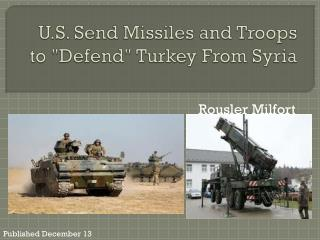 "U.S.  Send  Missiles and  Troops to ""Defend"" Turkey From Syria"