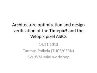 Architecture optimization and design verification of the Timepix3 and the  Velopix  pixel ASICs