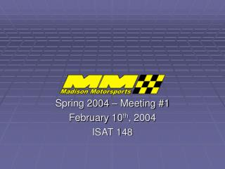 Spring 2004 – Meeting #1 February 10 th , 2004 ISAT 148