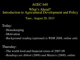 AGEC 640 What's Ahead?  Introduction to Agricultural Development and Policy Tues., August 20, 2013