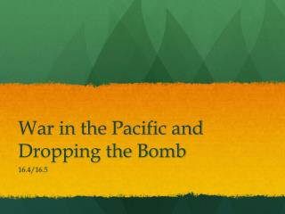 War in the Pacific and Dropping the Bomb
