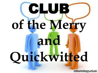 CL U B of the Merry and Quickwitted