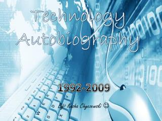 Technology Autobiography