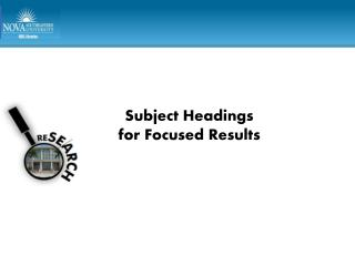 Subject Headings  for Focused Results
