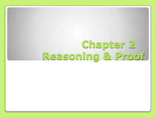 Chapter 2		Reasoning & Proof