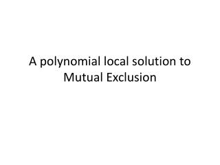 A polynomial local solution to  Mutual Exclusion