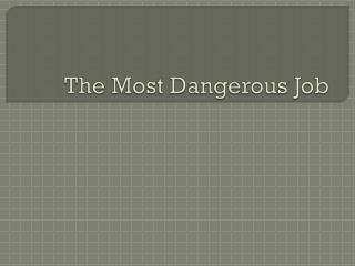 The M ost D angerous Job