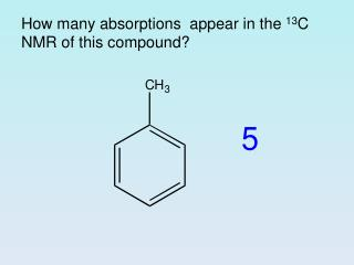 How many absorptions appear in the 13 C NMR of this compound?