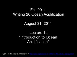 Fall 2011  Writing 20:Ocean Acidification August 31, 2011 Lecture 1: