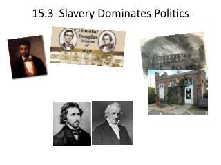 15.3 Slavery Dominates Politics