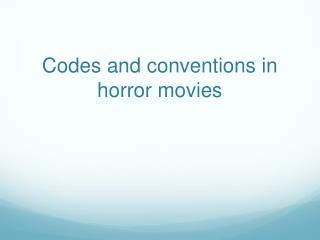 Codes and conventions in horror movies
