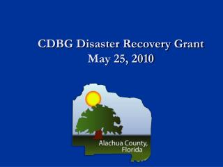 CDBG Disaster Recovery Grant  May 25, 2010
