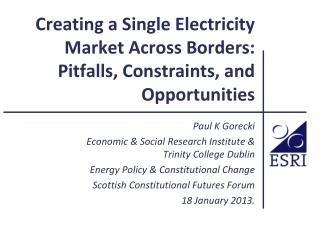 Creating a Single Electricity Market Across Borders: Pitfalls, Constraints, and Opportunities