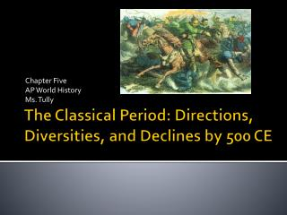 The Classical Period: Directions, Diversities, and Declines by 500 CE