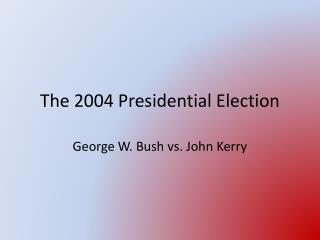 The 2004 Presidential Election