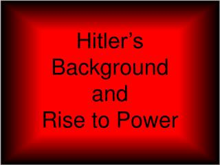 Hitler's Background  and  Rise to Power