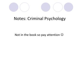 Notes: Criminal Psychology