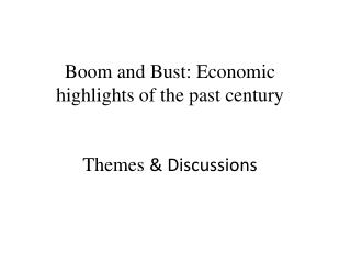 Boom and Bust: Economic highlights of the past century Themes  & Discussions