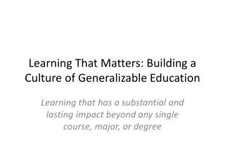 Learning That Matters: Building a Culture of Generalizable Education