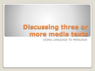 Discussing three or more media texts