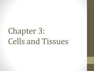 Chapter 3:  Cells and Tissues
