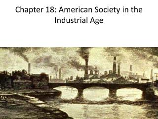 Chapter 18: American Society in the Industrial Age