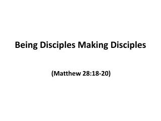 Being Disciples Making Disciples