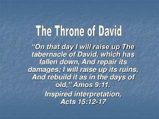 On that day I will raise up The tabernacle of David, which has fallen down, And repair its damages; I will raise up its