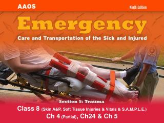 Class 8  (Skin A&P, Soft Tissue Injuries & Vitals & S.A.M.P.L.E.) Ch 4  (Partial) , Ch24 & Ch 5