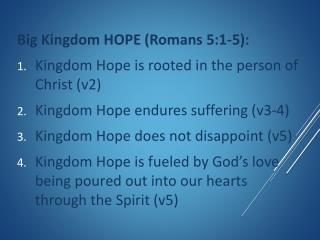 Big Kingdom HOPE (Romans 5:1-5): Kingdom  Hope is rooted in the person of Christ (v2)
