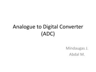 Analogue to Digital Converter (ADC)