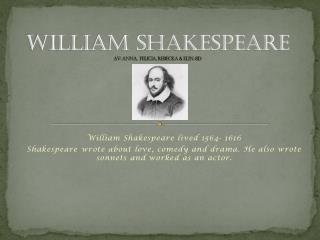 William Shakespeare Av: Anna,  Felicia, Rebecka & Elin, 8D