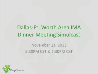Dallas-Ft. Worth Area IMA Dinner Meeting Simulcast
