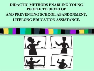 DIDACTIC METHODS ENABLING  YOUNG PEOPLE  TO DEVELOP  AND PREVENTING SCHOOL ABANDONMENT.