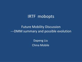 IRTF mobopts F uture Mobility Discussion ---DMM summary and possible evolution