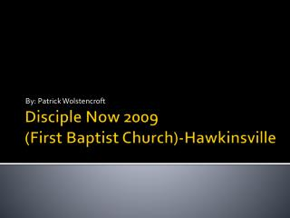 Disciple  Now 2009                          ( First Baptist Church)-Hawkinsville