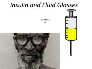 Insulin and Fluid  G lasses