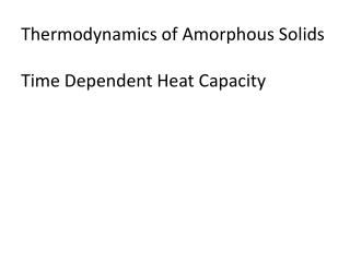 Thermodynamics of Amorphous  Solids Time Dependent Heat Capacity