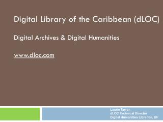 Digital Library of the Caribbean (dLOC) Digital Archives & Digital Humanities  dloc