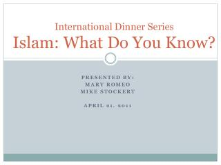 International Dinner Series Islam: What Do You Know?
