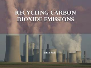 Recycling Carbon Dioxide Emissions